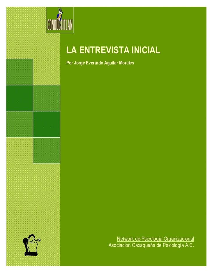 LA ENTREVISTA INICIALPor Jorge Everardo Aguilar Morales                        Network de Psicología Organizacional       ...