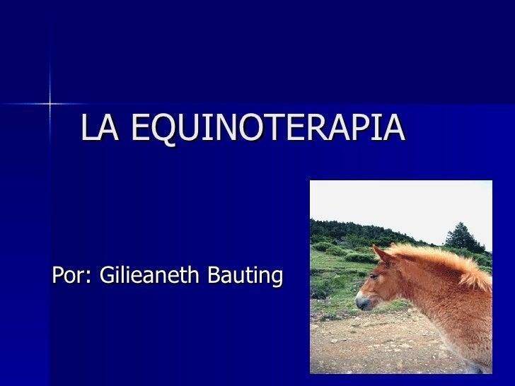 LA EQUINOTERAPIA Por: Gilieaneth Bauting