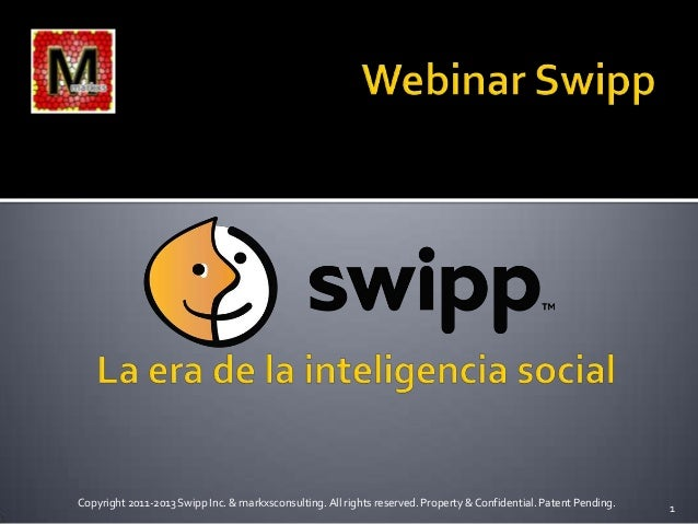 1Copyright 2011-2013 Swipp Inc. & markxsconsulting. All rights reserved. Property & Confidential. Patent Pending.