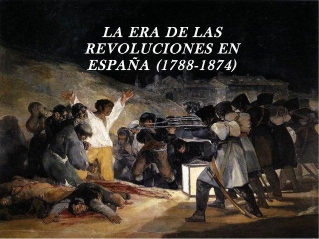 LA ERA DE LASREVOLUCIONES ENESPAÑA (1788-1874)