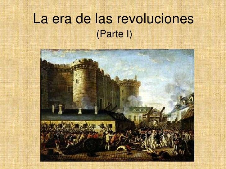 La era de las revoluciones <br />(Parte I)<br />