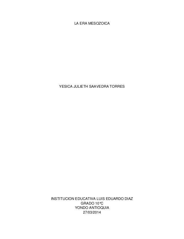 LA ERA MESOZOICA YESICA JULIETH SAAVEDRA TORRES INSTITUCION EDUCATIVA LUIS EDUARDO DIAZ GRADO 10°C YONDO ANTIOQUIA 27/03/2...
