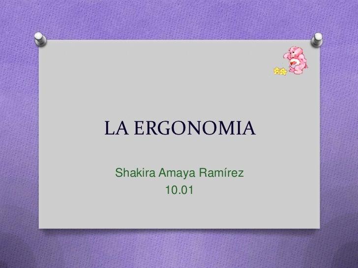 LA ERGONOMIA <br />Shakira Amaya Ramírez<br />10.01<br />