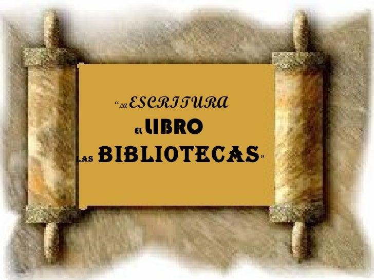 """"""" LA  ESCRITURA EL  LIBRO   LAS   BIBLIOTECAS """""""
