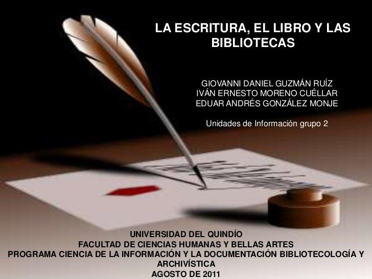 LA ESCRITURA, EL LIBRO Y LAS BIBLIOTECAS<br />GIOVANNI DANIEL GUZMÁN RUÍZ<br />IVÁN ERNESTO MORENO CUÉLLAR <br />EDUAR AND...
