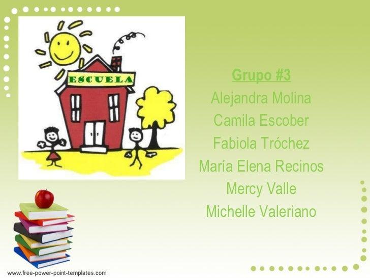 Grupo #3 Alejandra Molina Camila Escober Fabiola Tróchez María Elena Recinos Mercy Valle Michelle Valeriano