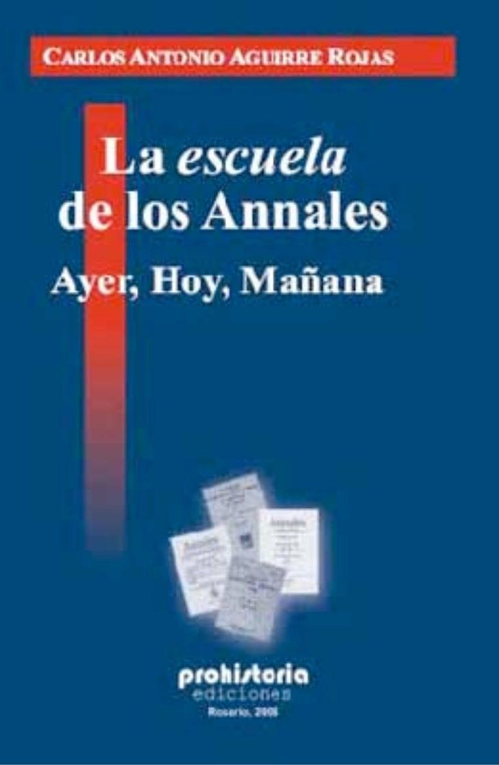 Carlos Antonio Aguirre - La Escuela de los Annales. Ayer, hoy y mañana.