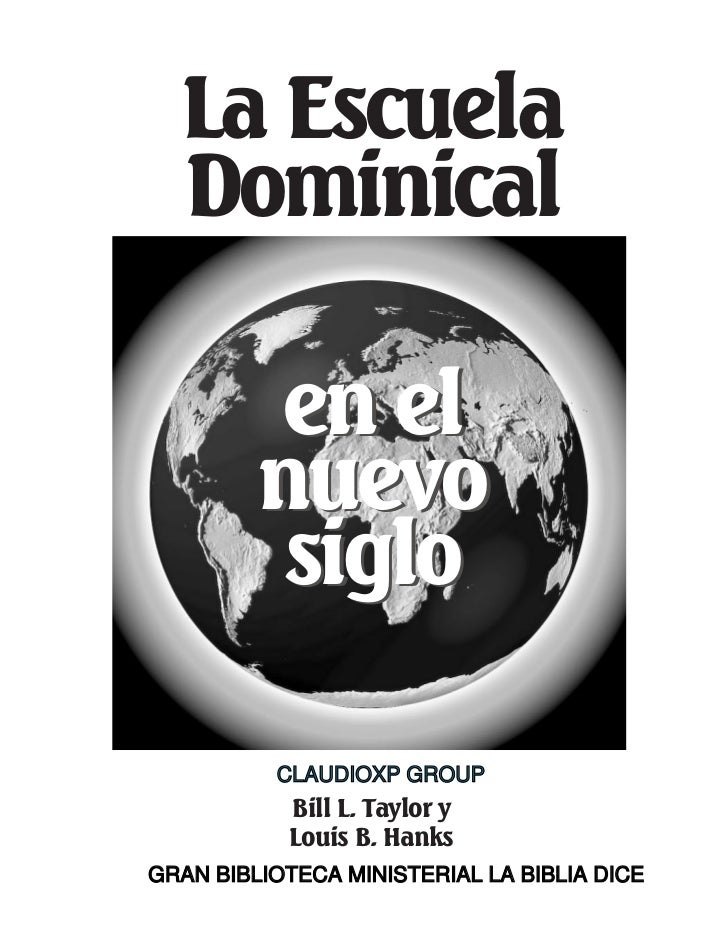 La Escuela  Dominical          en el         nuevo          siglo          CLAUDIOXP GROUP           Bill L. Taylor y     ...