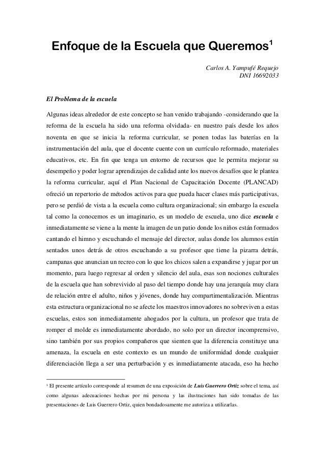 Enfoque de la Escuela que Queremos1 Carlos A. Yampufé Requejo DNI 16692033 El Problema de la escuela Algunas ideas alreded...