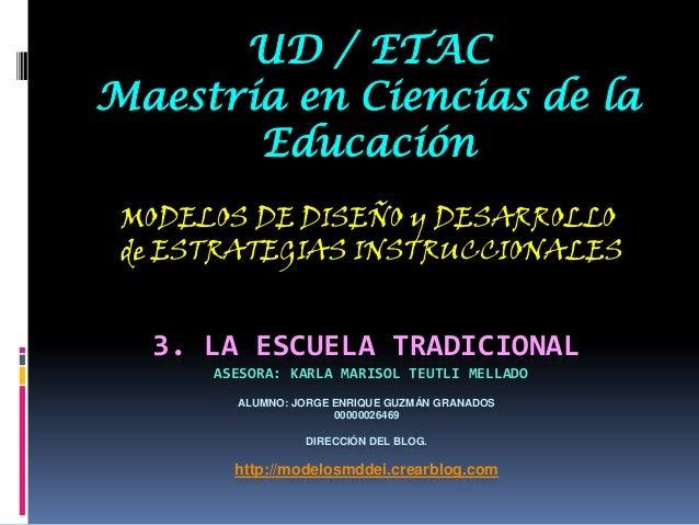 UD / ETACMaestría en Ciencias de la       Educación MODELOS DE DISEÑO y DESARROLLO de ESTRATEGIAS INSTRUCCIONALES  3. LA E...