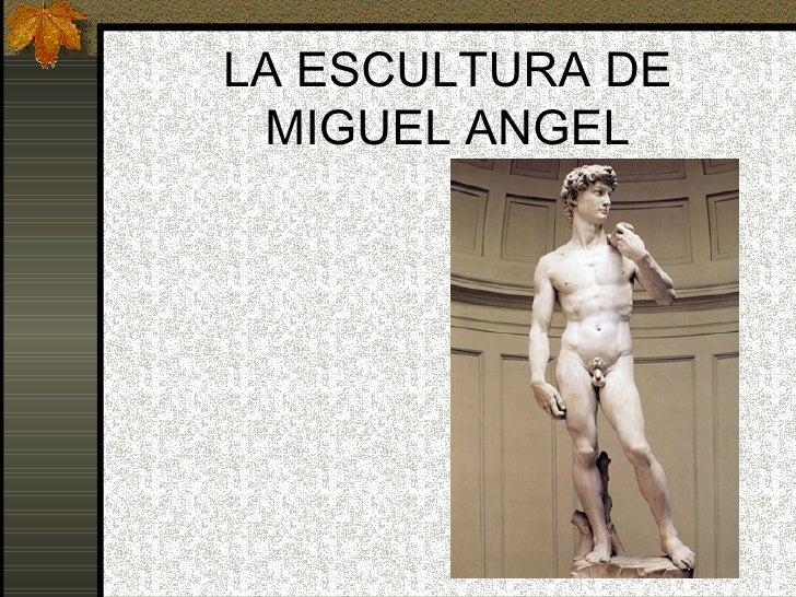 LA ESCULTURA DE  MIGUEL ANGEL
