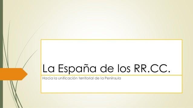 La España de los RR.CC. Hacia la unificación territorial de la Península