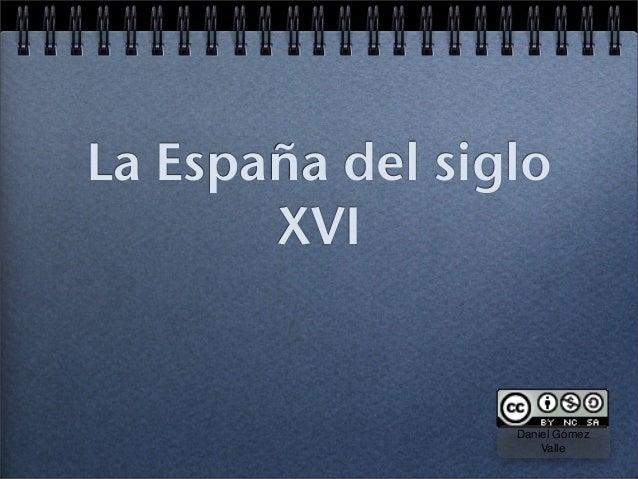 La España del siglo XVI (Daniel Gómez Valle)