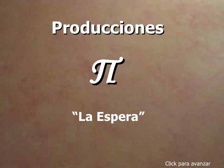 """Producciones  Π Click para avanzar """" La Espera"""""""