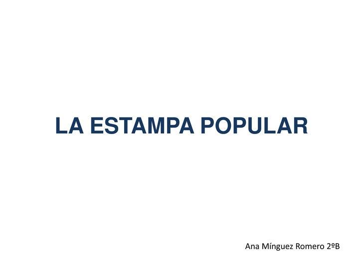LA ESTAMPA POPULAR             Ana Mínguez Romero 2ºB
