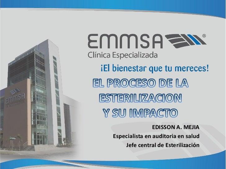 EDISSON A. MEJIAEspecialista en auditoria en salud    Jefe central de Esterilización