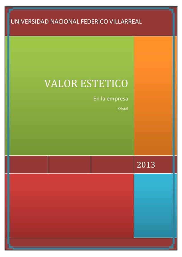 2013VALOR ESTETICOEn la empresaKristalUNIVERSIDAD NACIONAL FEDERICO VILLARREAL