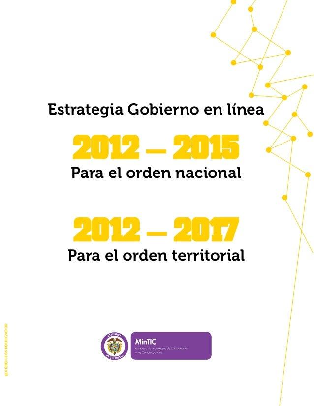 Estrategia Gobierno en línea                          2012 – 2015                         Para el orden nacional          ...