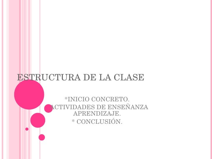 ESTRUCTURA DE LA CLASE <ul><li>*INICIO CONCRETO. </li></ul><ul><li>ACTIVIDADES DE ENSEÑANZA APRENDIZAJE. </li></ul><ul><li...