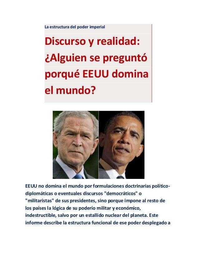 La estructura del poder imperial Discurso y realidad: ¿Alguien se preguntó porqué EEUU domina el mundo? EEUU no domina el ...