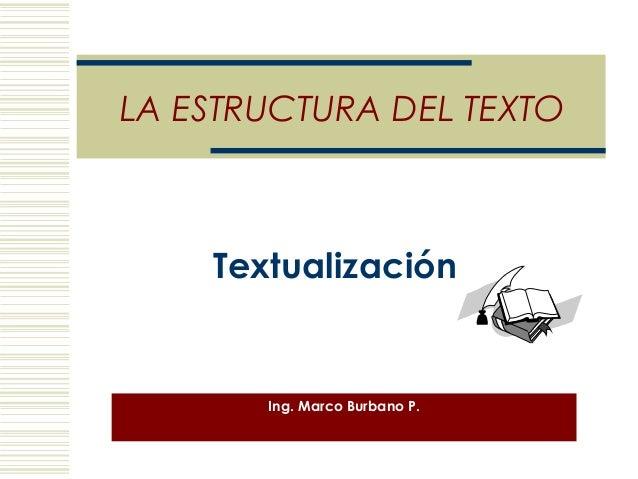 LA ESTRUCTURA DEL TEXTO    Textualización       Ing. Marco Burbano P.