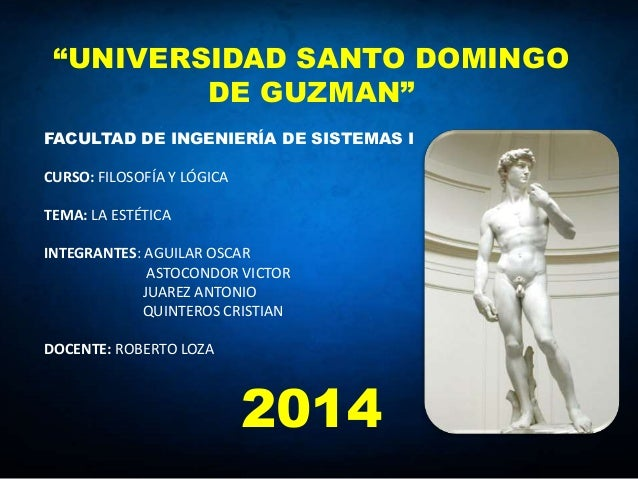 """""""UNIVERSIDAD SANTO DOMINGO DE GUZMAN"""" FACULTAD DE INGENIERÍA DE SISTEMAS I CURSO: FILOSOFÍA Y LÓGICA TEMA: LA ESTÉTICA INT..."""