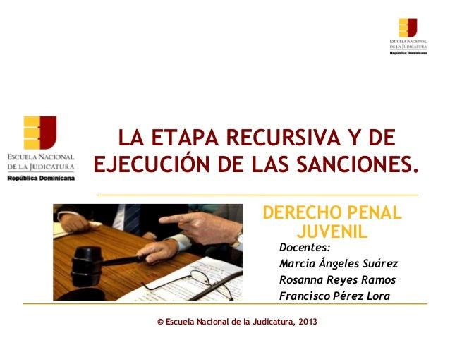 LA ETAPA RECURSIVA Y DE EJECUCIÓN DE LAS SANCIONES. Click to edit Master subtitle style DERECHO PENAL JUVENIL Docentes: Ma...