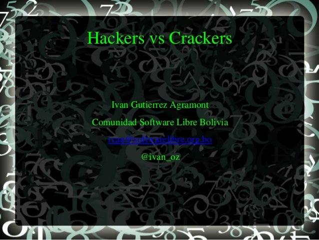 Hackers vs Crackers    Ivan Gutierrez AgramontComunidad Software Libre Bolivia   ivan@softwarelibre.org.bo           @ivan...