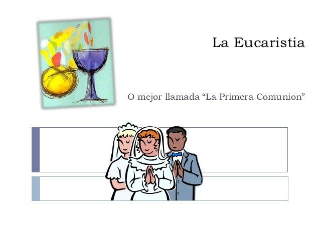 "La EucaristiaO mejor llamada ""La Primera Comunion"""