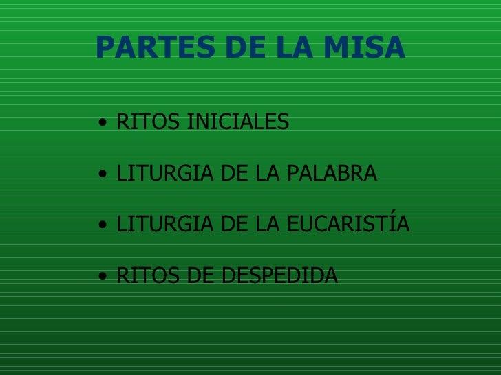 PARTES DE LA MISA <ul><li>RITOS INICIALES  </li></ul><ul><li>LITURGIA DE LA PALABRA </li></ul><ul><li>LITURGIA DE LA EUCAR...