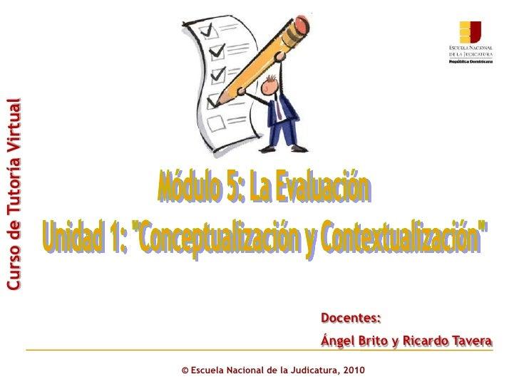 """Módulo 5: La Evaluación<br />Unidad 1: """"Conceptualización y Contextualización""""<br />Curso de Tutoría Virtual<br />Docentes..."""