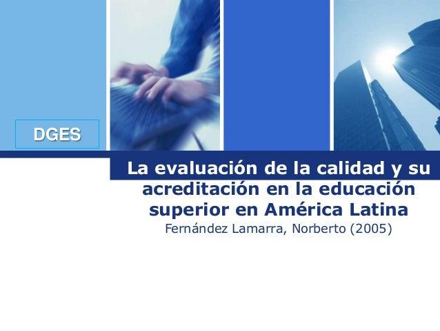 Logo DGES La evaluación de la calidad y su acreditación en la educación superior en América Latina Fernández Lamarra, Norb...