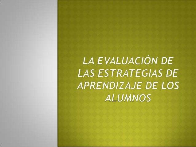 La evaluación de las estrategias de aprendizaje de los alumnos