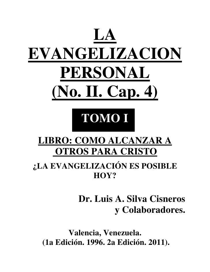 LAEVANGELIZACION   PERSONAL  (No. II. Cap. 4)            TOMO I LIBRO: COMO ALCANZAR A    OTROS PARA CRISTO¿LA EVANGELIZAC...