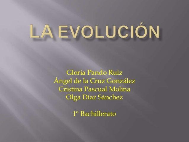 Gloria Pando Ruiz Ángel de la Cruz González Cristina Pascual Molina Olga Díaz Sánchez 1º Bachillerato