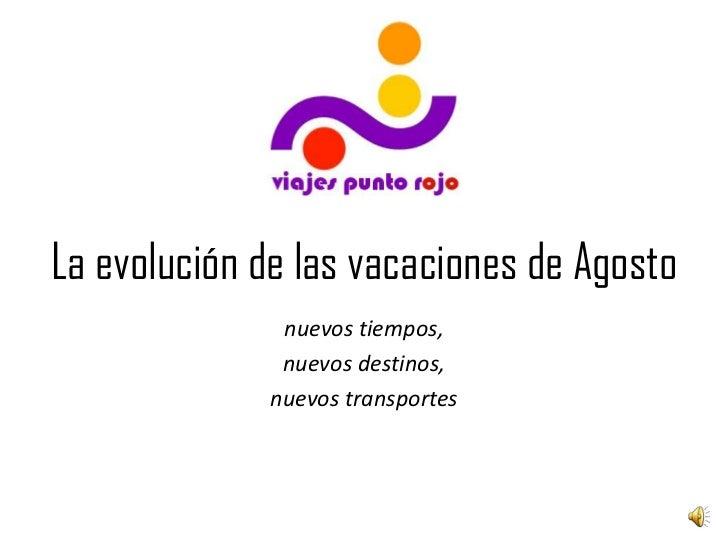 La evolución de las vacaciones de Agosto               nuevos tiempos,               nuevos destinos,              nuevos ...