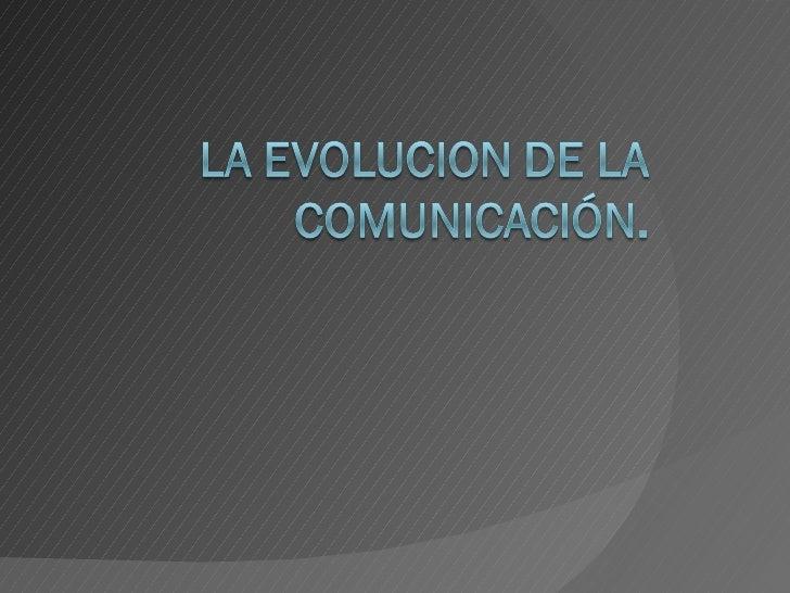 La Evolucion De La ComunicacióN