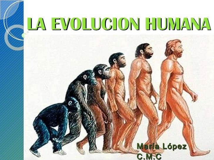 LA EVOLUCION HUMANA María López C.M.C