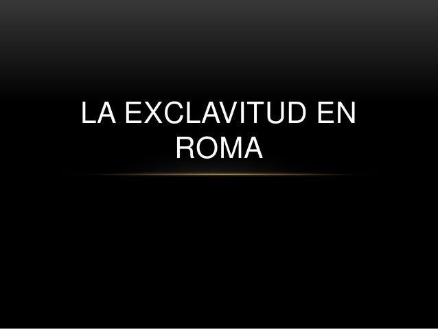 LA EXCLAVITUD EN ROMA