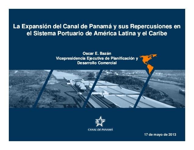 La Expansión del Canal de Panamá y sus Repercusiones en el Sistema Portuario de América Latina y el Caribe La Expansión de...