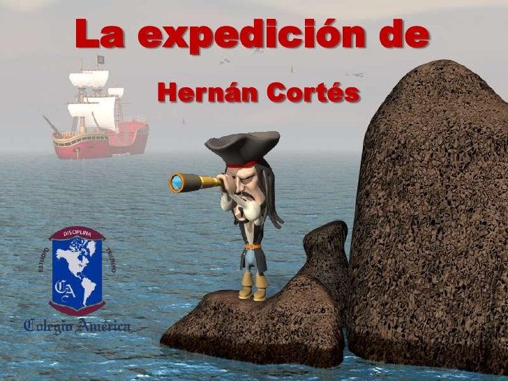 La expedición de<br />Hernán Cortés<br />