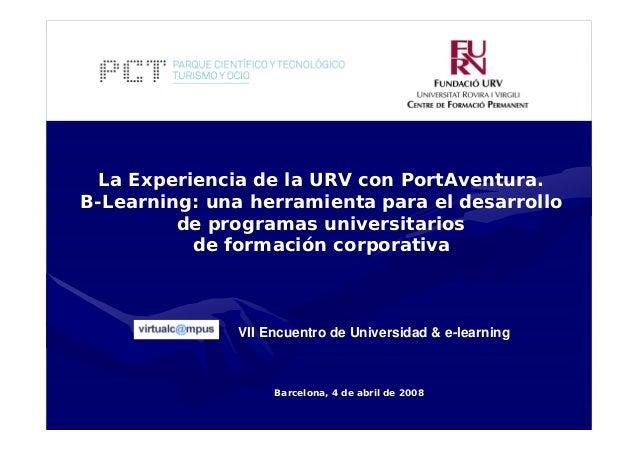 La Experiencia de la URV con PortAventura. B-Learning: una herramienta para el desarrollo de programas universitarios de f...