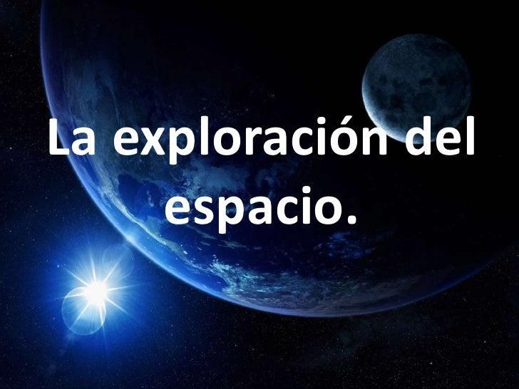La exploración del espacio.<br />