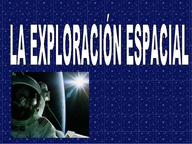 Índice*Qué es la exploración espacial*Inicios   Observación del espacio   Ciencia ficción(Julio Verne)*La carrera espacial...