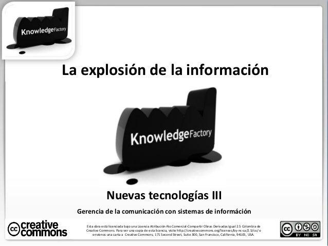 La explosión de la información Esta obra está licenciada bajo una Licencia Atribución-No Comercial-Compartir Obras Derivad...