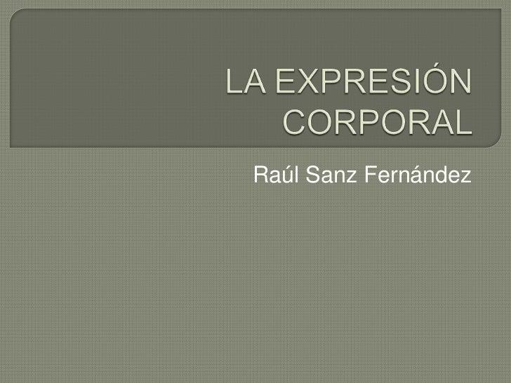 LA EXPRESIÓN CORPORAL<br />Raúl Sanz Fernández<br />