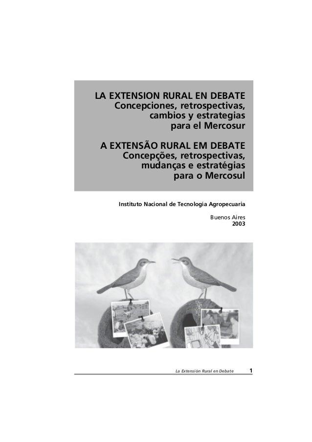 La Extensión Rural en Debate 1 LA EXTENSION RURAL EN DEBATE Concepciones, retrospectivas, cambios y estrategias para el Me...