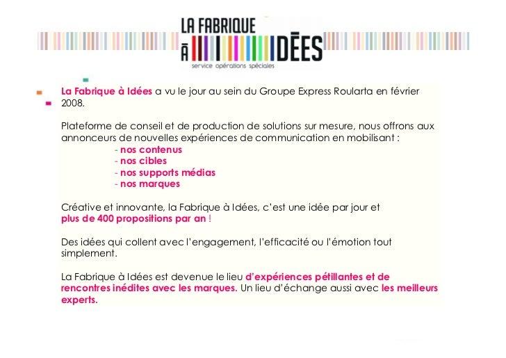 La Fabrique à Idées a vu le jour au sein du Groupe Express Roularta en février2008.Plateforme de conseil et de production ...