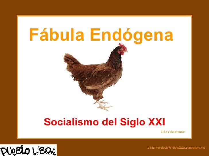 Fábula Endógena  Socialismo del Siglo XXI Click para avanzar