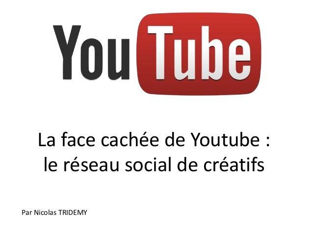 La face cachée de Youtube :     le réseau social de créatifsPar Nicolas TRIDEMY